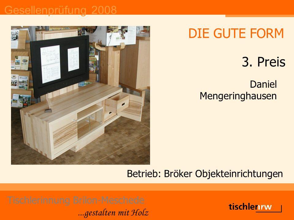 Gesellenprüfung 2008 Tischlerinnung Brilon-Meschede...gestalten mit Holz Betrieb: Bröker Objekteinrichtungen Daniel Mengeringhausen DIE GUTE FORM 3.