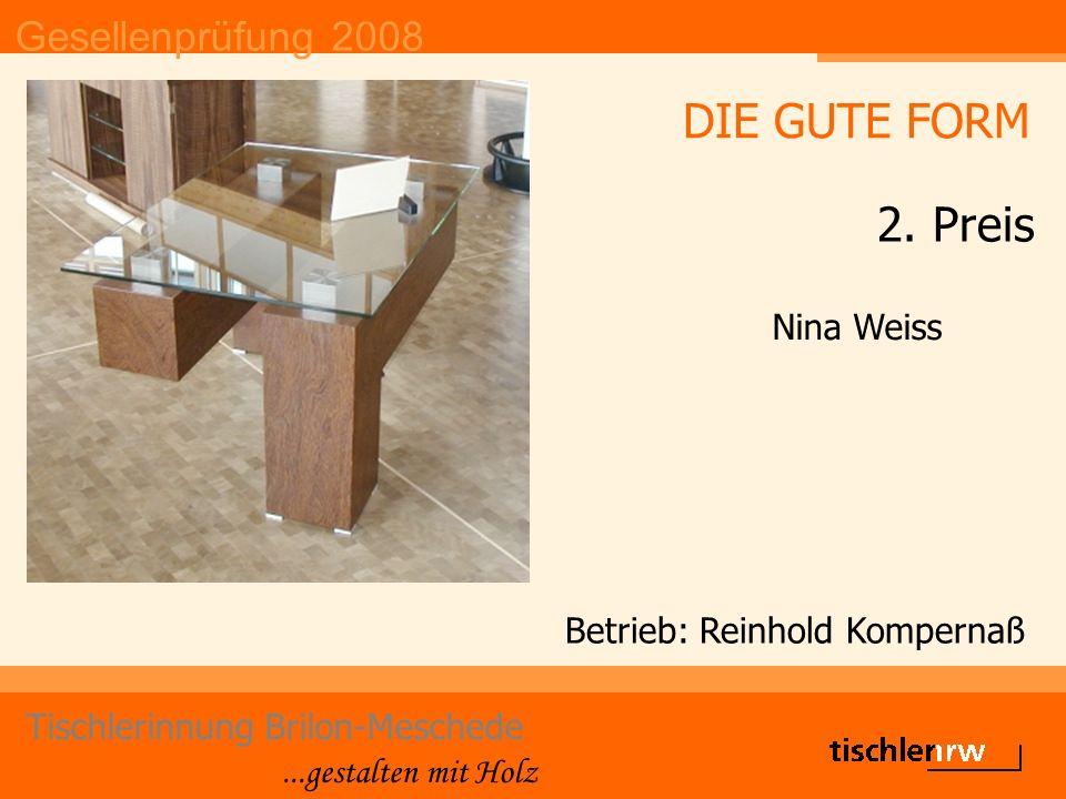 Gesellenprüfung 2008 Tischlerinnung Brilon-Meschede...gestalten mit Holz Betrieb: Reinhold Kompernaß Nina Weiss DIE GUTE FORM 2.