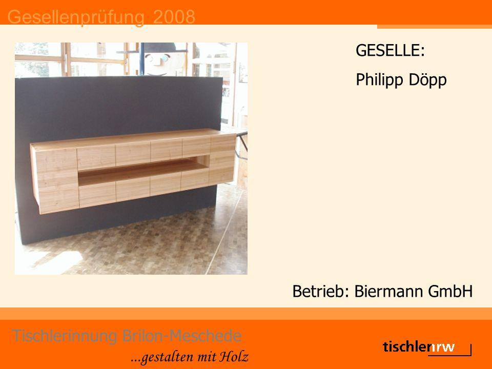 Gesellenprüfung 2008 Tischlerinnung Brilon-Meschede...gestalten mit Holz Betrieb: Wilhelm Körner GESELLE: Patrick Wiegelmann 2.