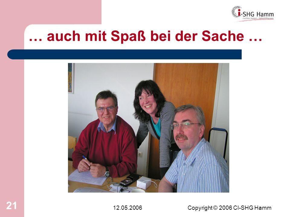 12.05.2006Copyright © 2006 CI-SHG Hamm 21 … auch mit Spaß bei der Sache …