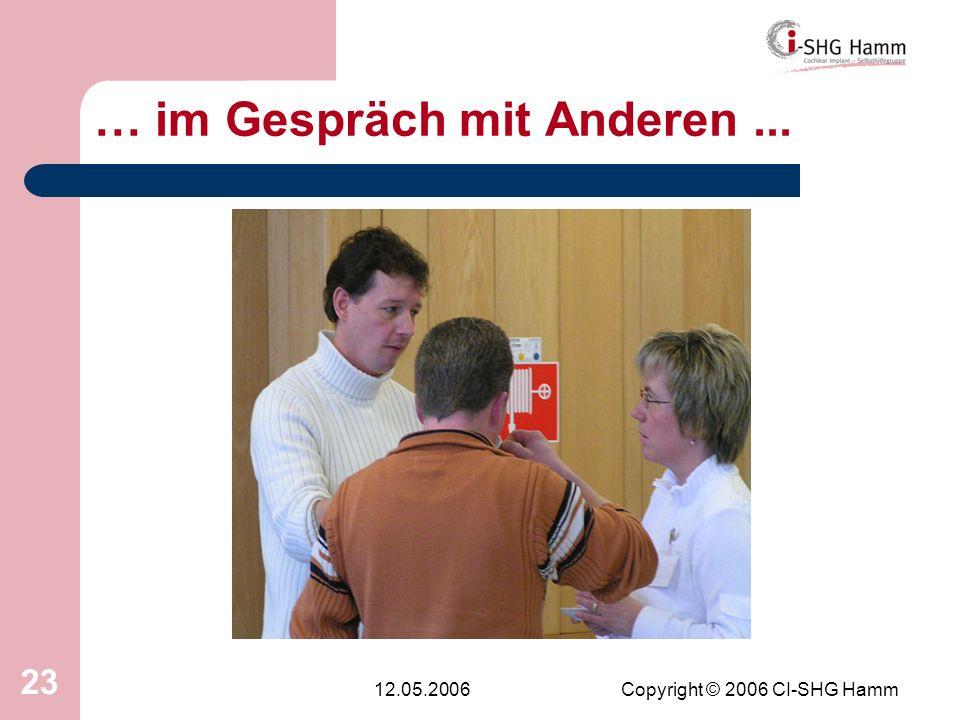 12.05.2006Copyright © 2006 CI-SHG Hamm 23 … im Gespräch mit Anderen...