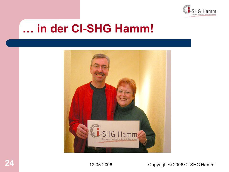 12.05.2006Copyright © 2006 CI-SHG Hamm 24 … in der CI-SHG Hamm!