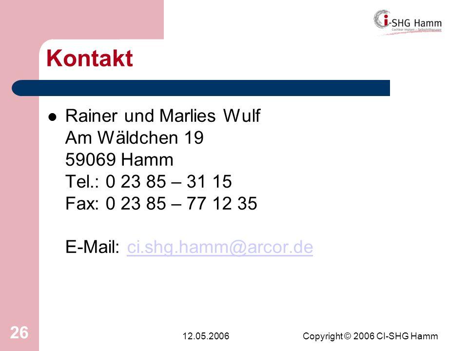 12.05.2006Copyright © 2006 CI-SHG Hamm 26 Kontakt Rainer und Marlies Wulf Am Wäldchen 19 59069 Hamm Tel.: 0 23 85 – 31 15 Fax: 0 23 85 – 77 12 35 E-Ma