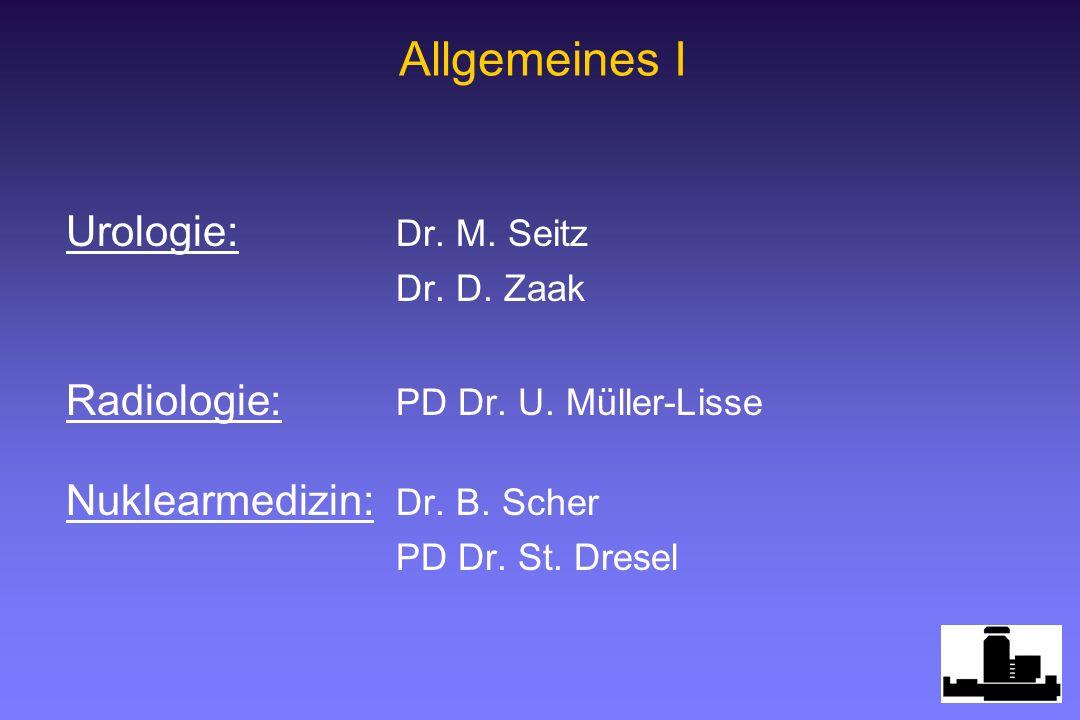 Urologie: Dr. M. Seitz Dr. D. Zaak Radiologie: PD Dr. U. Müller-Lisse Nuklearmedizin: Dr. B. Scher PD Dr. St. Dresel Allgemeines I
