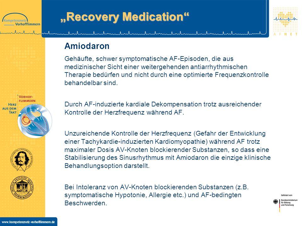www.kompetenznetz-vorhofflimmern.de Recovery Medication Amiodaron Gehäufte, schwer symptomatische AF-Episoden, die aus medizinischer Sicht einer weitergehenden antiarrhythmischen Therapie bedürfen und nicht durch eine optimierte Frequenzkontrolle behandelbar sind.