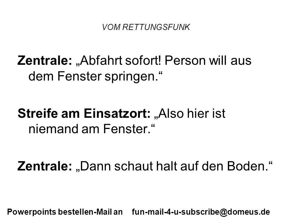 Powerpoints bestellen-Mail an fun-mail-4-u-subscribe@domeus.de VOM RETTUNGSFUNK Zentrale: Abfahrt sofort.