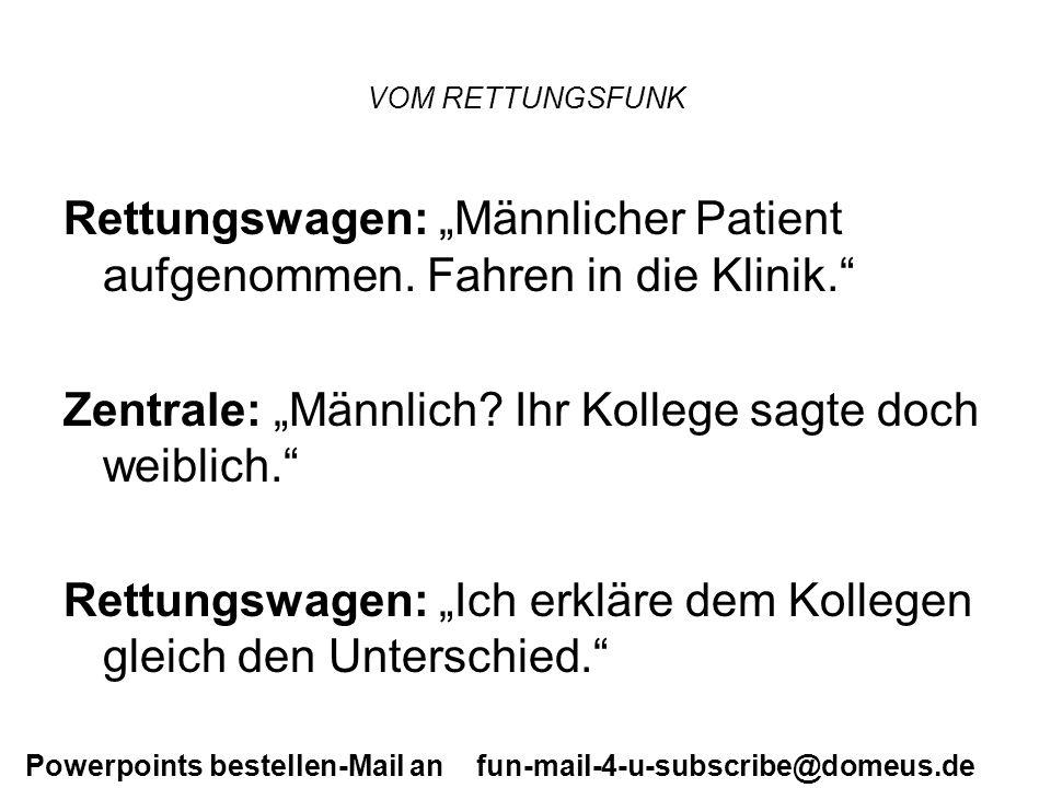 Powerpoints bestellen-Mail an fun-mail-4-u-subscribe@domeus.de VOM RETTUNGSFUNK Rettungswagen: Männlicher Patient aufgenommen. Fahren in die Klinik. Z