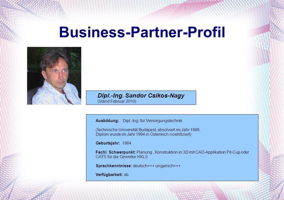 Business-Partner-Profil Dipl.-Ing. Sandor Csikos-Nagy (Stand Februar 2010) Ausbildung: Dipl.-Ing.