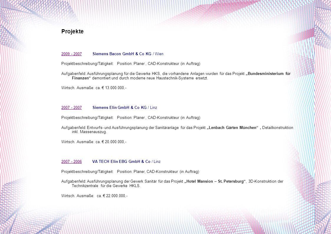 Projekte 2009 - 2007 2009 - 2007 Siemens Bacon GmbH & Co KG / Wien Projektbeschreibung/Tätigkeit:Position: Planer, CAD-Konstrukteur (in Auftrag) Aufgabenfeld: Ausführungsplanung für die Gewerke HKS, die vorhandene Anlagen wurden für das Projekt Bundesministerium für Finanzen demontiert und durch moderne neue Haustechnik-Systeme ersetzt.
