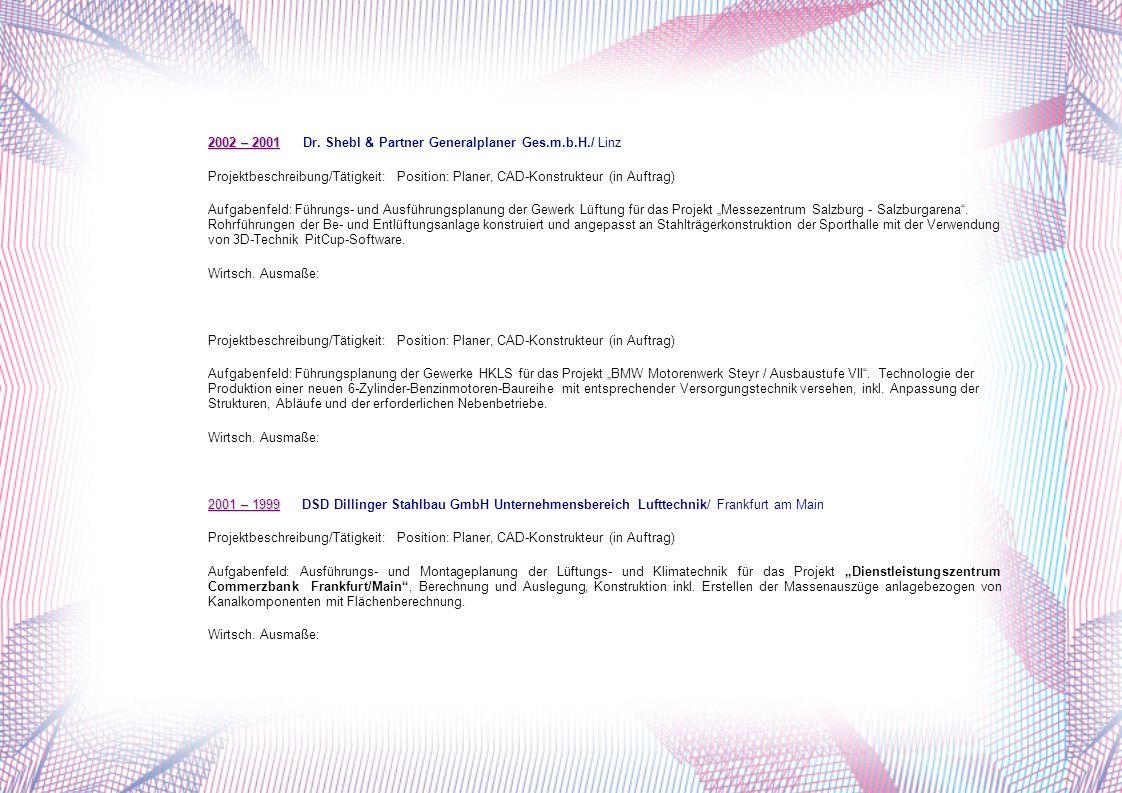 1999 – 1998 1999 – 1998 Planungsgruppe Grünbichler GmbH / Wien Projektbeschreibung/Tätigkeit:Position: Planer, CAD-Konstrukteur (in Auftrag) Aufgabenfeld: Ausführungs- und Montageplanung der Lüftungs- und Klimatechnik für das Projekt MDR-Zentrale - Leipzig.