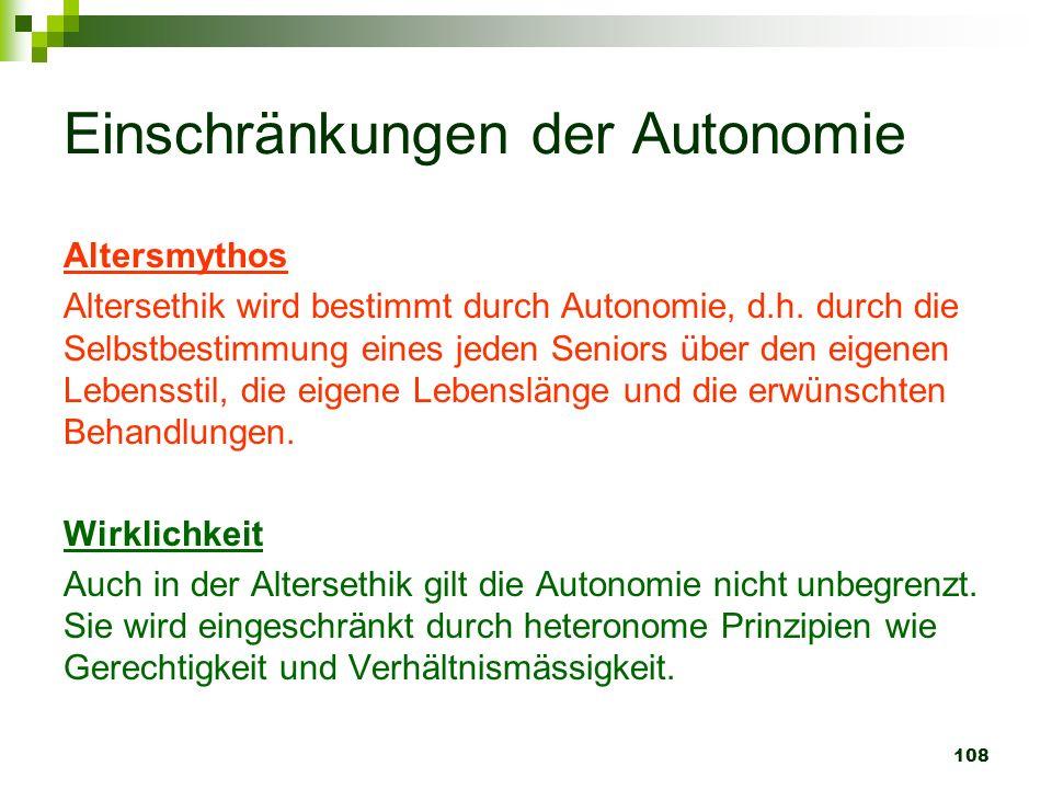 108 Einschränkungen der Autonomie Altersmythos Altersethik wird bestimmt durch Autonomie, d.h. durch die Selbstbestimmung eines jeden Seniors über den