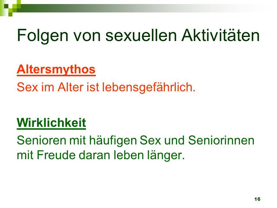 16 Folgen von sexuellen Aktivitäten Altersmythos Sex im Alter ist lebensgefährlich. Wirklichkeit Senioren mit häufigen Sex und Seniorinnen mit Freude