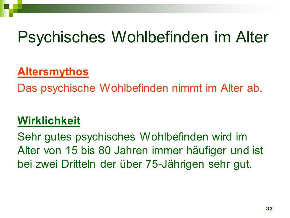 32 Psychisches Wohlbefinden im Alter Altersmythos Das psychische Wohlbefinden nimmt im Alter ab. Wirklichkeit Sehr gutes psychisches Wohlbefinden wird