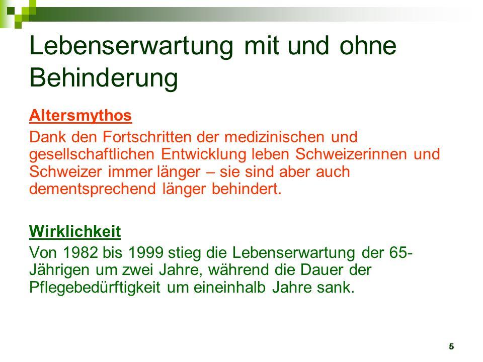6 Verlust von Lebensjahren durch Tod und Behinderung Altersmythos Schweizerinnen und Schweizer verlieren vor allem durch Krebs und Herz-Gefässleiden vorzeitig Lebensjahre in guter Gesundheit.