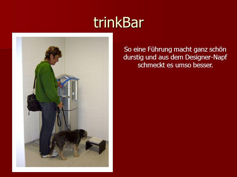 trinkBar So eine Führung macht ganz schön durstig und aus dem Designer-Napf schmeckt es umso besser.