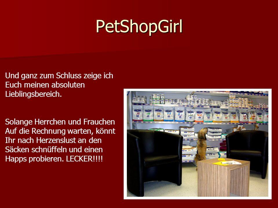 PetShopGirl Und ganz zum Schluss zeige ich Euch meinen absoluten Lieblingsbereich. Solange Herrchen und Frauchen Auf die Rechnung warten, könnt Ihr na