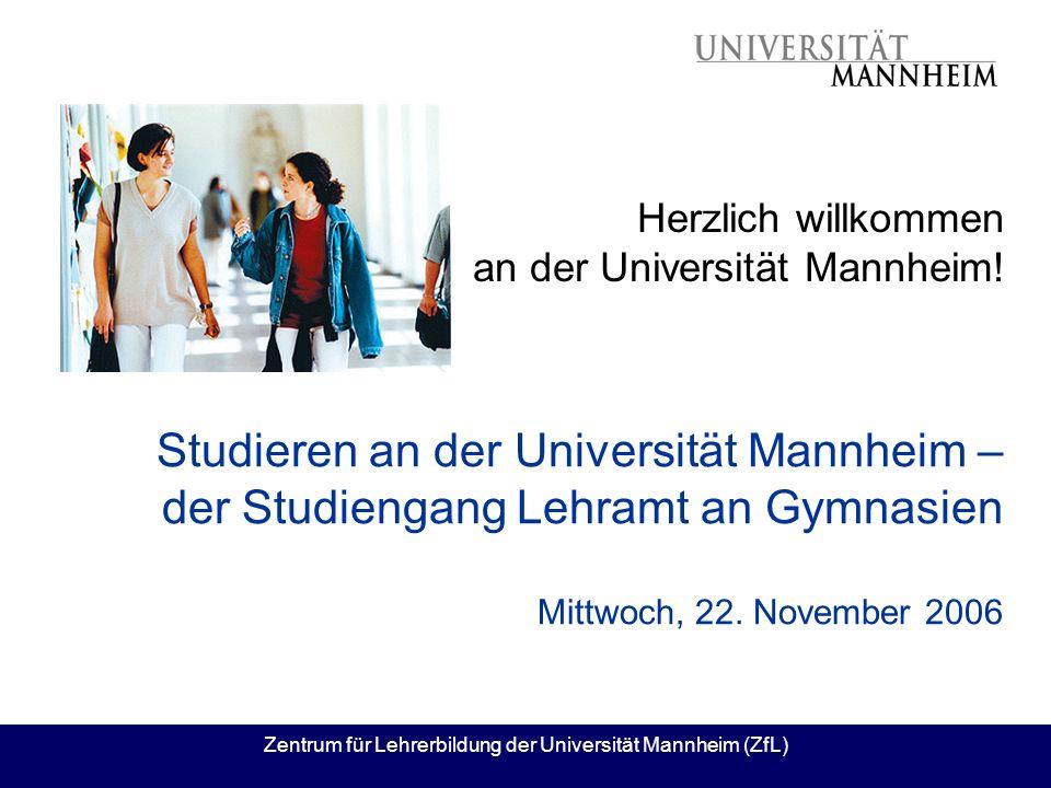 Zentrum für Lehrerbildung der Universität Mannheim (ZfL) Studieren an der Universität Mannheim – der Studiengang Lehramt an Gymnasien Mittwoch, 22. No