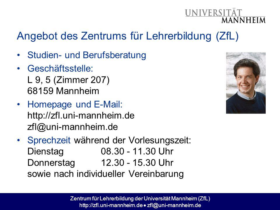 Zentrum für Lehrerbildung der Universität Mannheim (ZfL) http://zfl.uni-mannheim.de zfl@uni-mannheim.de Angebot des Zentrums für Lehrerbildung (ZfL) S