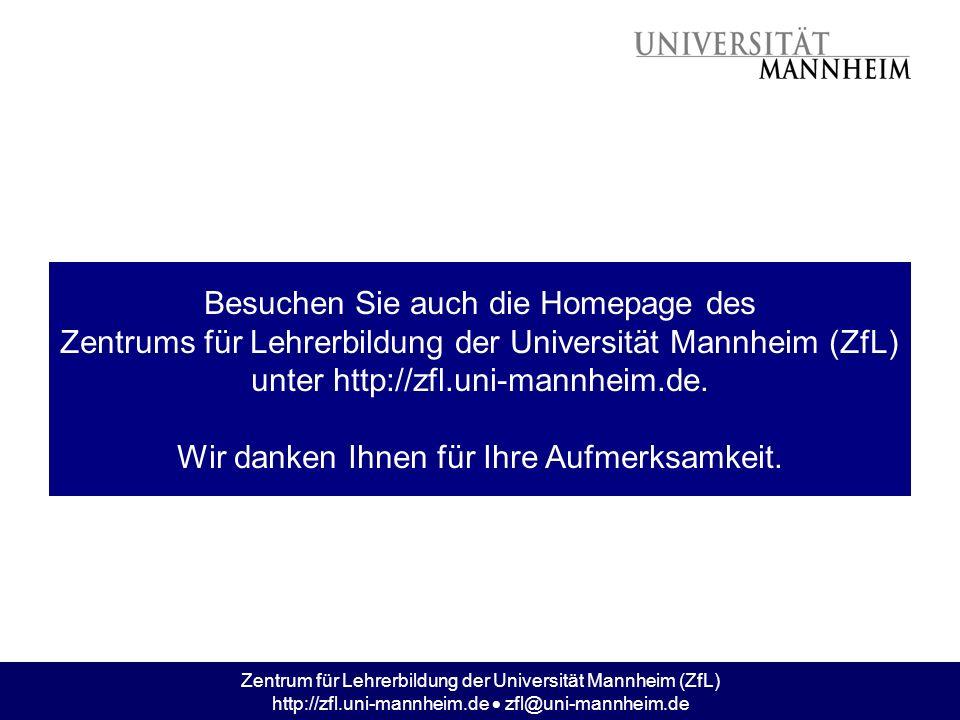 Zentrum für Lehrerbildung der Universität Mannheim (ZfL) http://zfl.uni-mannheim.de zfl@uni-mannheim.de Besuchen Sie auch die Homepage des Zentrums fü