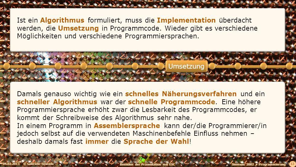 04.02.2011© Gabriele Sowada 14 Umsetzung Selbst nach der Festlegung auf die Assembler-Sprache waren noch nicht alle Optimierungsmöglichkeiten der Ablaufgeschwindigkeit ausgereizt.