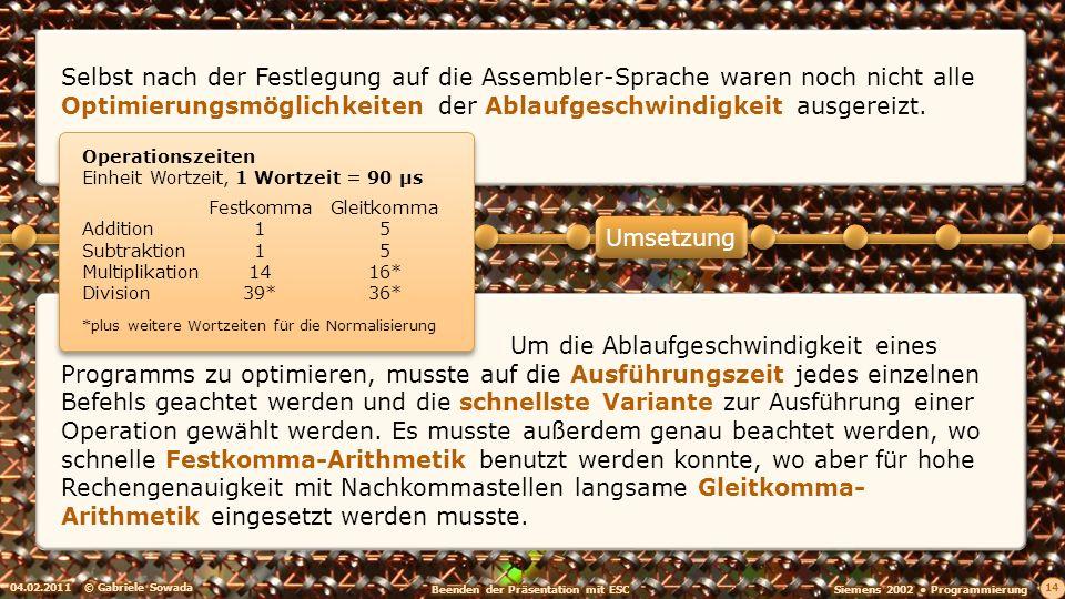 04.02.2011© Gabriele Sowada 15 Die Beschränkung des Hauptspeichers auf ursprünglich 3.000, in der zweiten Ausbaustufe 5.000 Worte, machte es nötig, mit jedem Wort zu geizen.