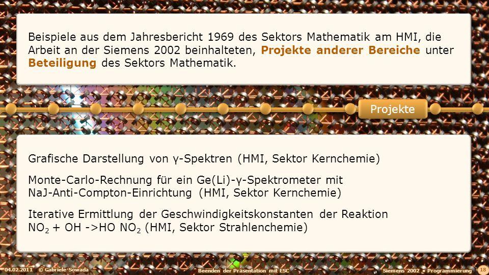04.02.2011© Gabriele Sowada 19 Auswertprogramm der Radiosondenaufstiege (FU, Institut für Meteorologie und Geophysik) Fourier-Transformationen von Autocovarianzfunktionen zur Analyse von Elektroencephalogrammen (FU, Psychiatrische und Neurologische Klinik) Auswertung von etwa 10000 Strahlenschutzuntersuchungen von etwa 3000 Personen (FU, Institut für Arbeitsmedizin) Projekte Beispiele aus dem Jahresbericht 1969 des Sektors Mathematik am HMI, die Arbeit an der Siemens 2002 beinhalteten, Projekte der Freien Universität unter Beteiligung des Sektors Mathematik.