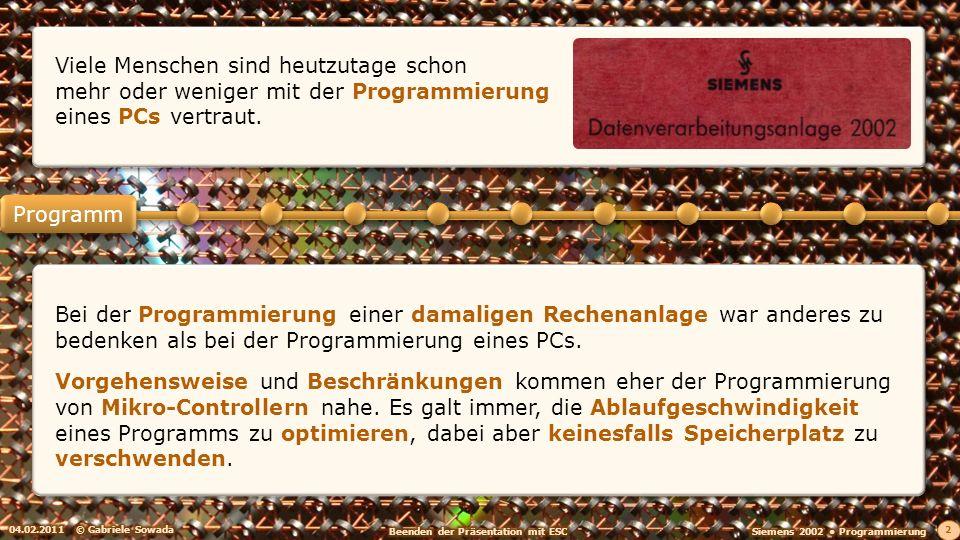 04.02.2011© Gabriele Sowada 2 Bei der Programmierung einer damaligen Rechenanlage war anderes zu bedenken als bei der Programmierung eines PCs.