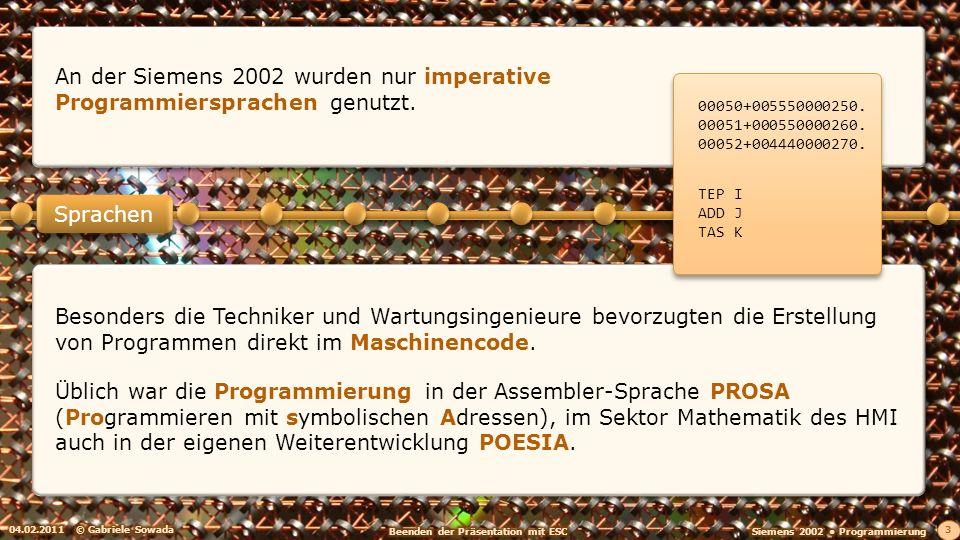 04.02.2011© Gabriele Sowada 3 Sprachen An der Siemens 2002 wurden nur imperative Programmiersprachen genutzt.