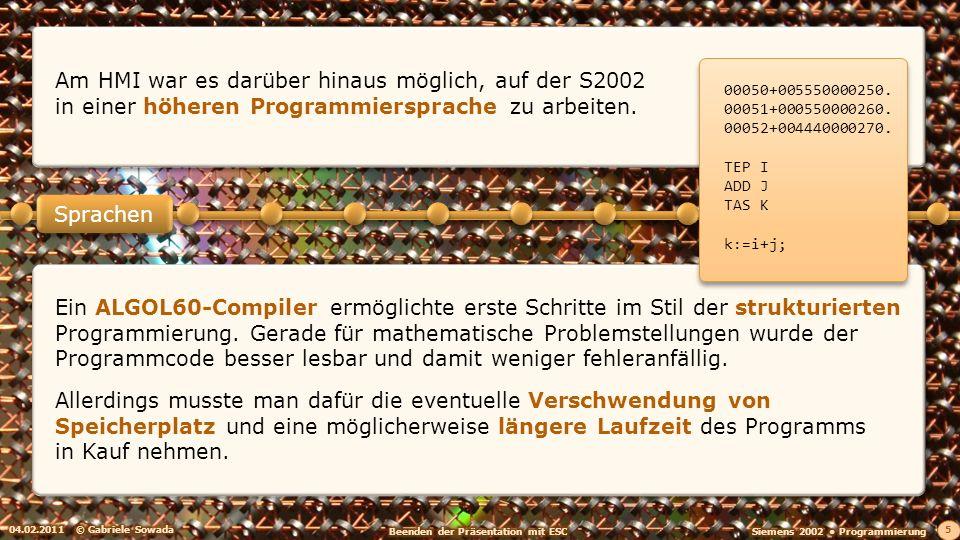 04.02.2011© Gabriele Sowada 5 Ein ALGOL60-Compiler ermöglichte erste Schritte im Stil der strukturierten Programmierung.