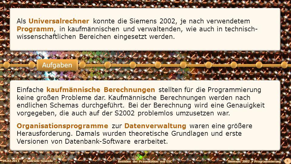 04.02.2011© Gabriele Sowada 6 Aufgaben Einfache kaufmännische Berechnungen stellten für die Programmierung keine großen Probleme dar.