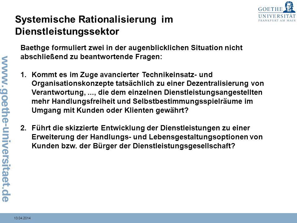 13.04.2014 Systemische Rationalisierung im Dienstleistungssektor Baethge formuliert zwei in der augenblicklichen Situation nicht abschließend zu beant