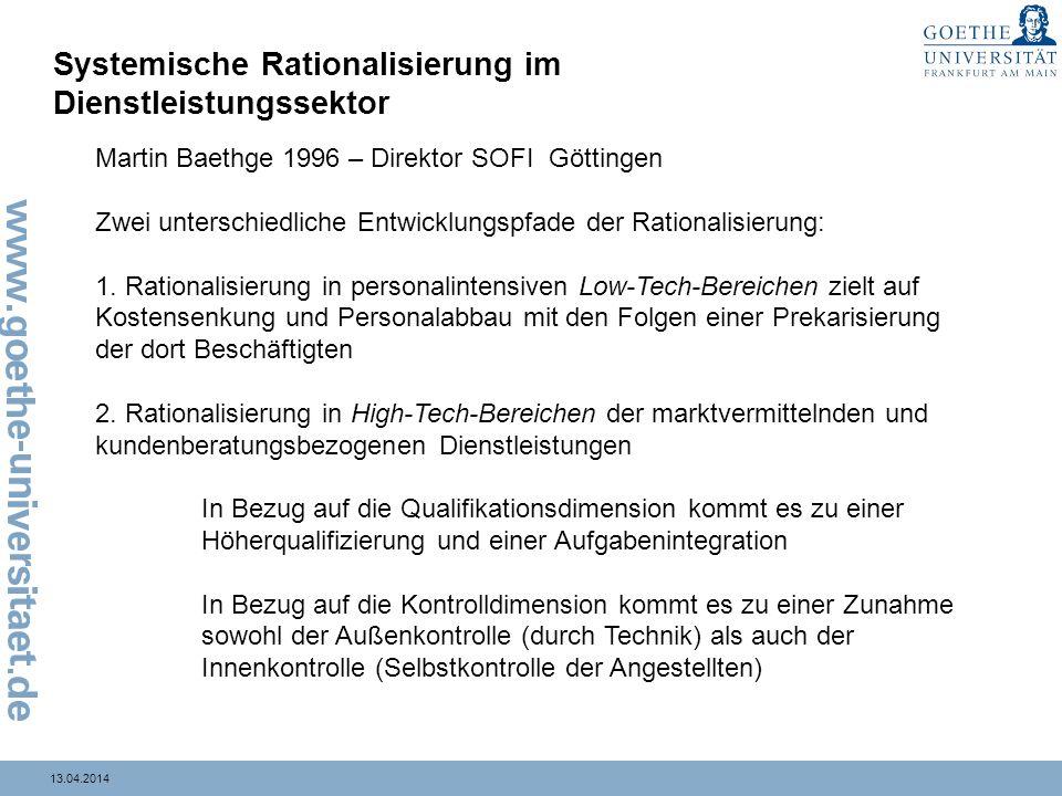 13.04.2014 Systemische Rationalisierung im Dienstleistungssektor Martin Baethge 1996 – Direktor SOFI Göttingen Zwei unterschiedliche Entwicklungspfade