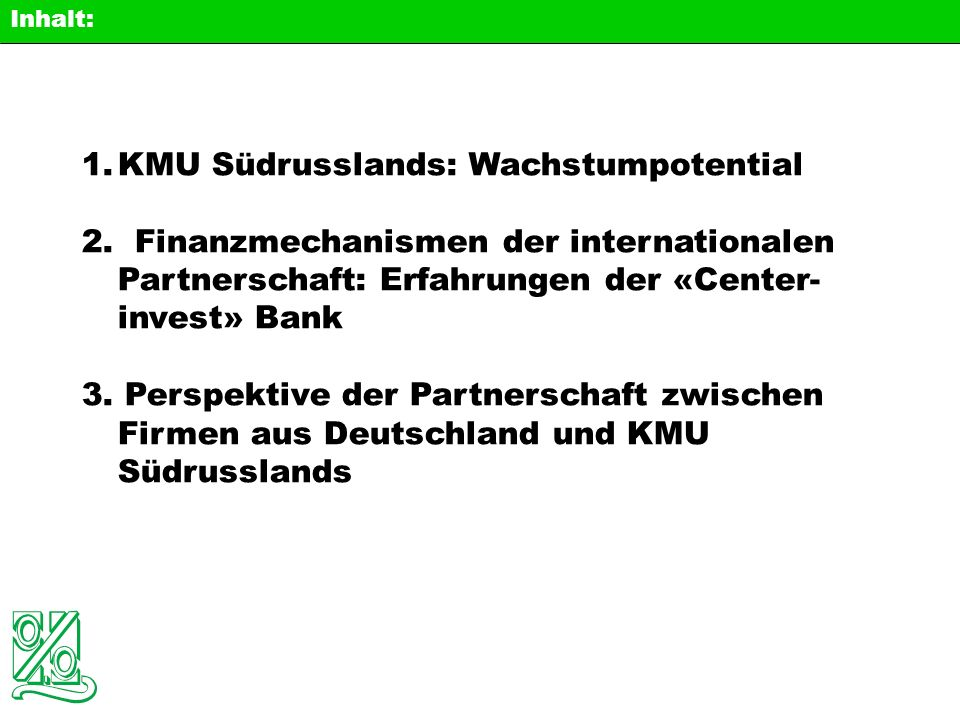 1.KMU Südrusslands: Wachstumpotential 2. Finanzmechanismen der internationalen Partnerschaft: Erfahrungen der «Center- invest» Bank 3. Perspektive der