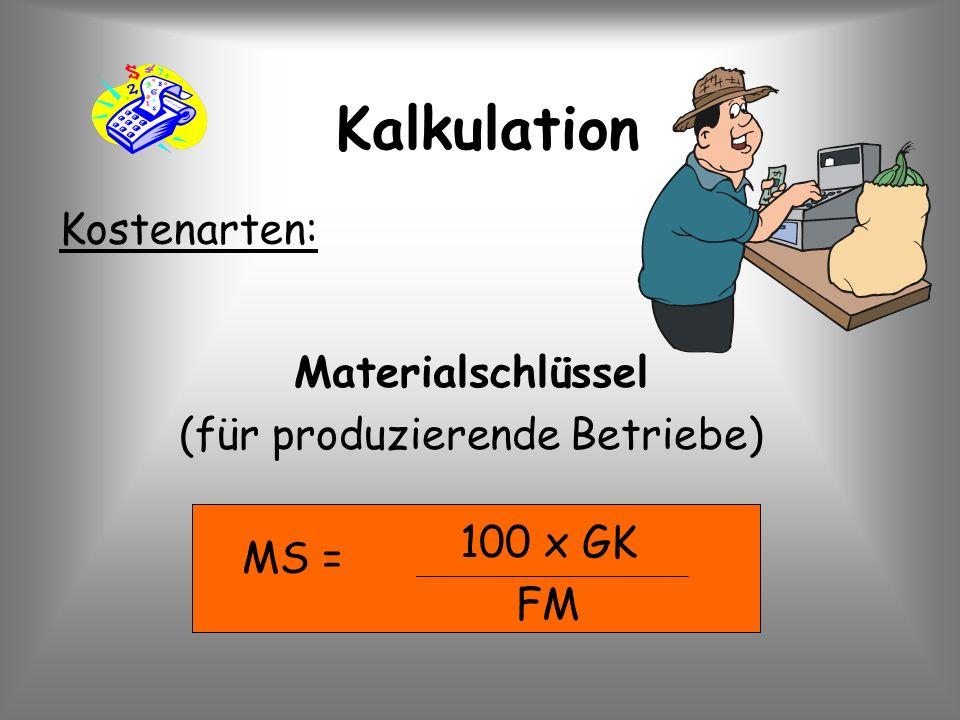MS = Kalkulation Kostenarten: Materialschlüssel (für produzierende Betriebe) 100 x GK FM