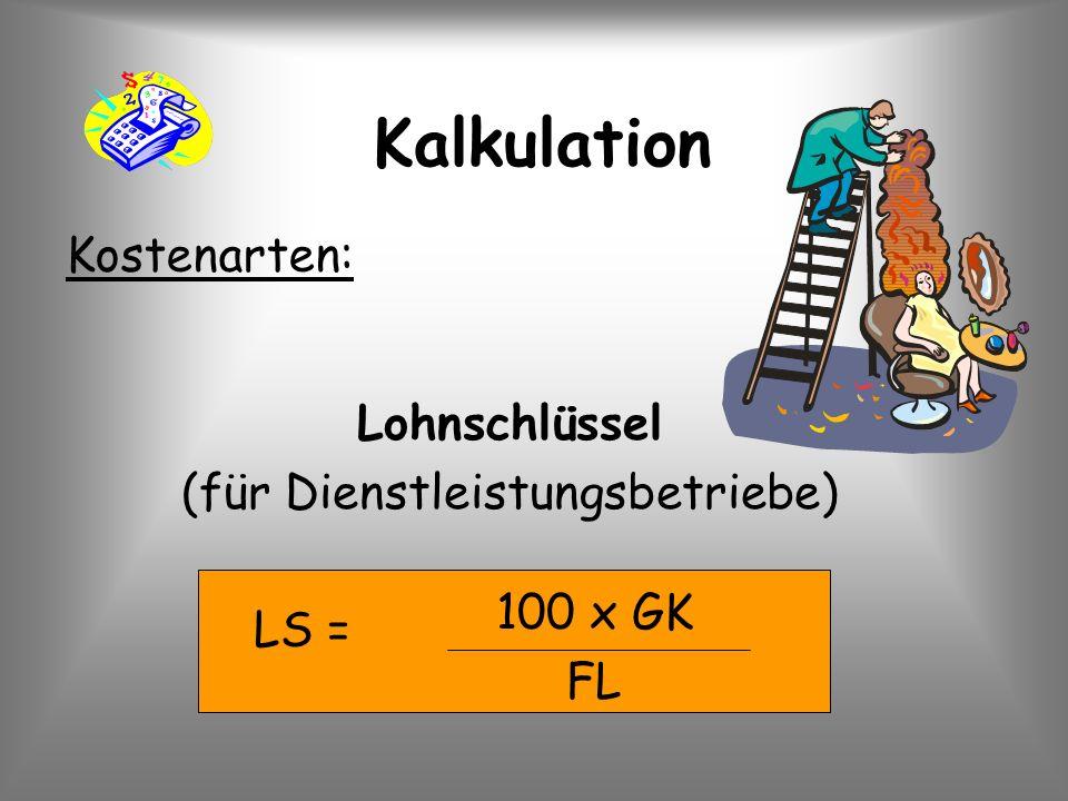 LS = Kalkulation Kostenarten: 100 x GK FL Lohnschlüssel (für Dienstleistungsbetriebe)