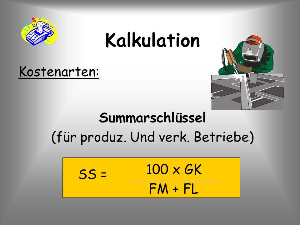 SS = Kalkulation Kostenarten: 100 x GK FM + FL Summarschlüssel (für produz. Und verk. Betriebe)