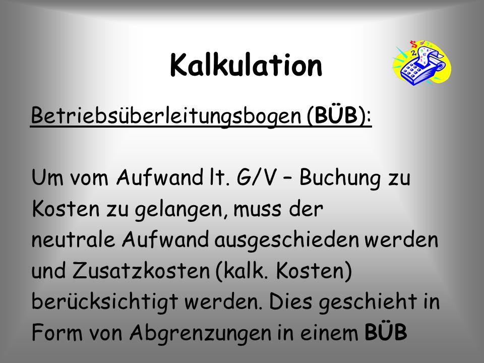 Kalkulation Betriebsüberleitungsbogen (BÜB): Um vom Aufwand lt. G/V – Buchung zu Kosten zu gelangen, muss der neutrale Aufwand ausgeschieden werden un