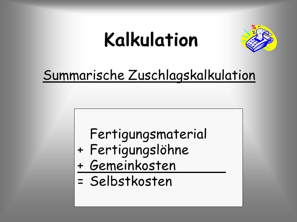 Summarische Zuschlagskalkulation Fertigungsmaterial +Fertigungslöhne +Gemeinkosten =Selbstkosten