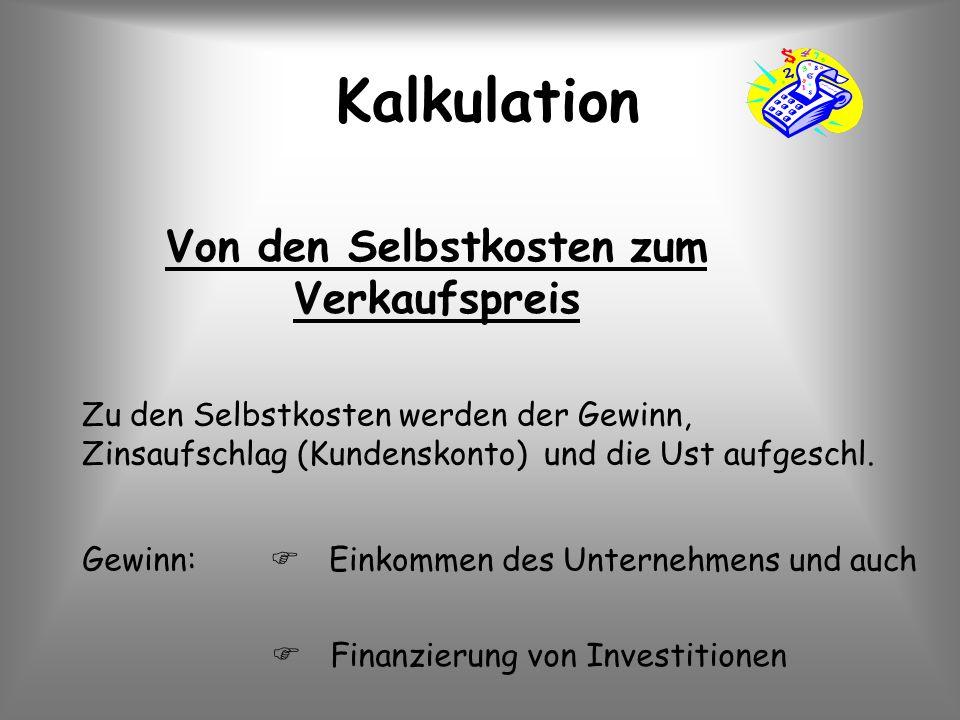 Kalkulation Zu den Selbstkosten werden der Gewinn, Zinsaufschlag (Kundenskonto) und die Ust aufgeschl. Gewinn: Einkommen des Unternehmens und auch Fin