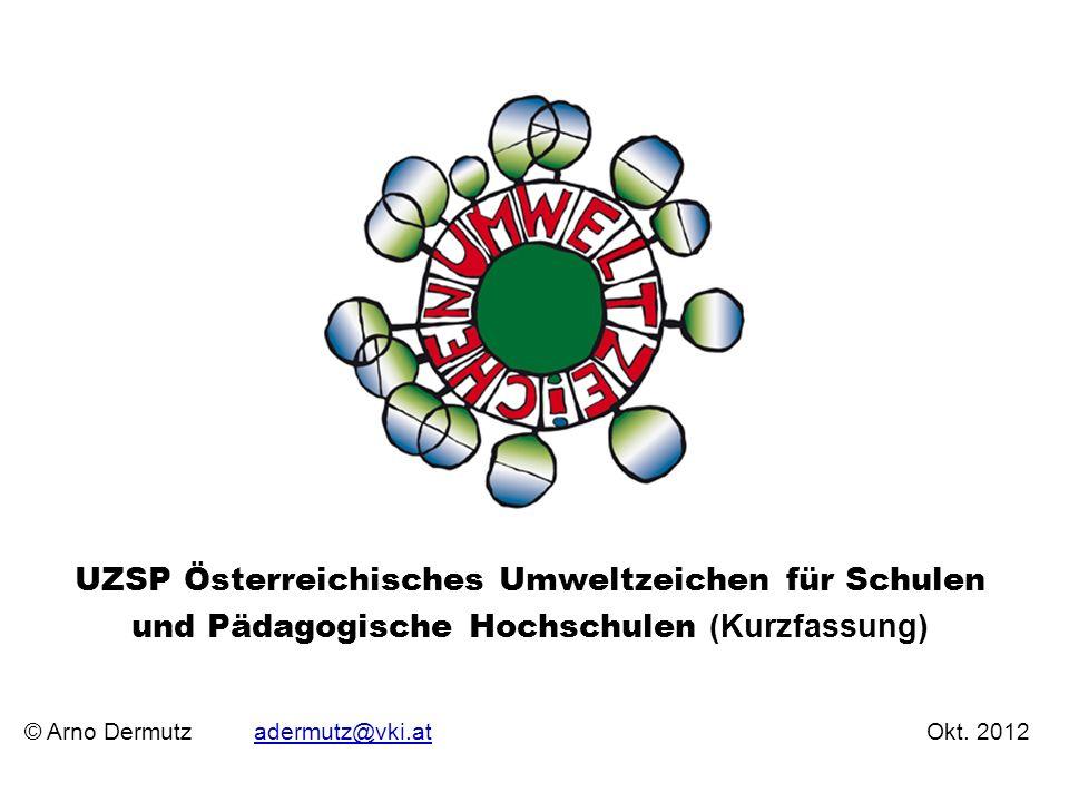 © Arno Dermutz adermutz@vki.at Okt. 2012adermutz@vki.at UZSP Österreichisches Umweltzeichen für Schulen und Pädagogische Hochschulen (Kurzfassung)