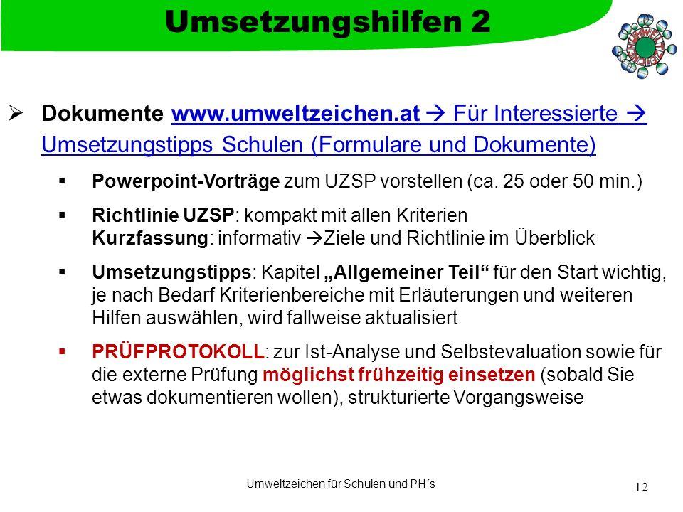 Umweltzeichen für Schulen und PH´s 12 Dokumente www.umweltzeichen.at Für Interessierte Umsetzungstipps Schulen (Formulare und Dokumente)www.umweltzeic