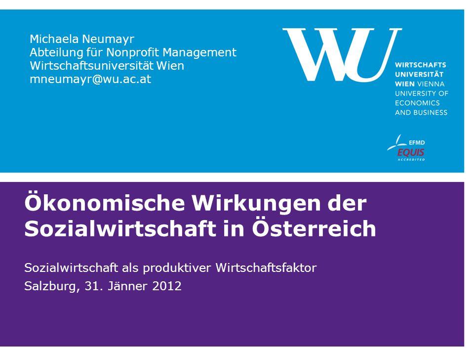 Ökonomische Wirkungen der Sozialwirtschaft in Österreich Sozialwirtschaft als produktiver Wirtschaftsfaktor Salzburg, 31. Jänner 2012 Michaela Neumayr