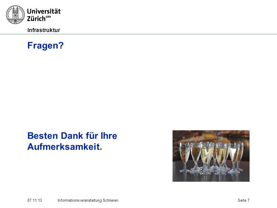 Infrastruktur Fragen? Besten Dank für Ihre Aufmerksamkeit. 07.11.13Informationsveranstaltung SchlierenSeite 7