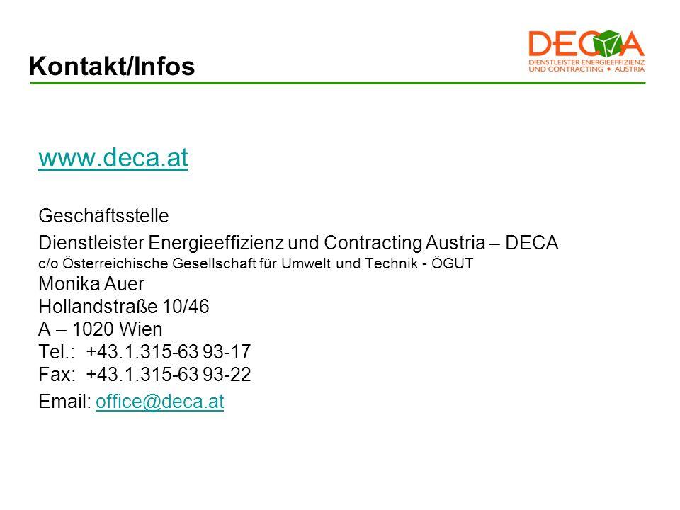 Kontakt/Infos www.deca.at Geschäftsstelle Dienstleister Energieeffizienz und Contracting Austria – DECA c/o Österreichische Gesellschaft für Umwelt und Technik - ÖGUT Monika Auer Hollandstraße 10/46 A – 1020 Wien Tel.: +43.1.315-63 93-17 Fax: +43.1.315-63 93-22 Email: office@deca.atoffice@deca.at