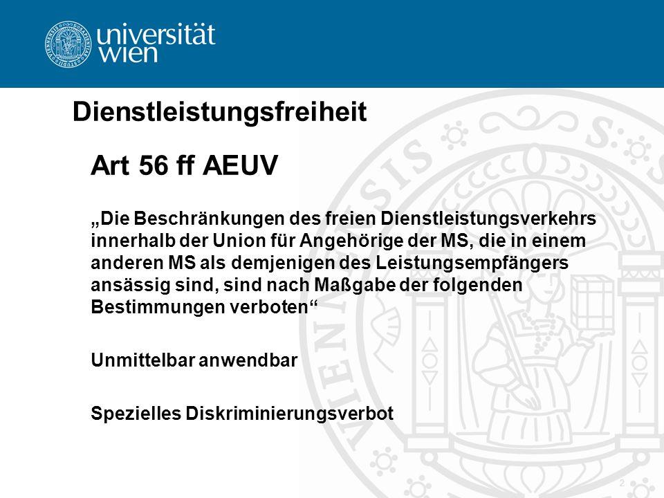2 Dienstleistungsfreiheit Art 56 ff AEUV Die Beschränkungen des freien Dienstleistungsverkehrs innerhalb der Union für Angehörige der MS, die in einem