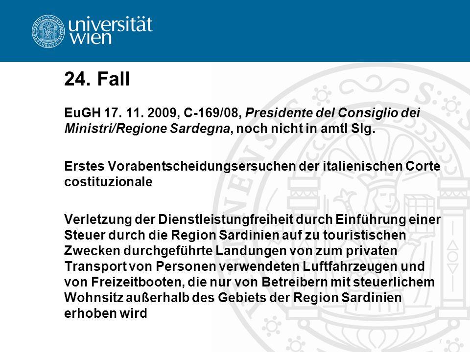 7 24. Fall EuGH 17. 11. 2009, C-169/08, Presidente del Consiglio dei Ministri/Regione Sardegna, noch nicht in amtl Slg. Erstes Vorabentscheidungsersuc