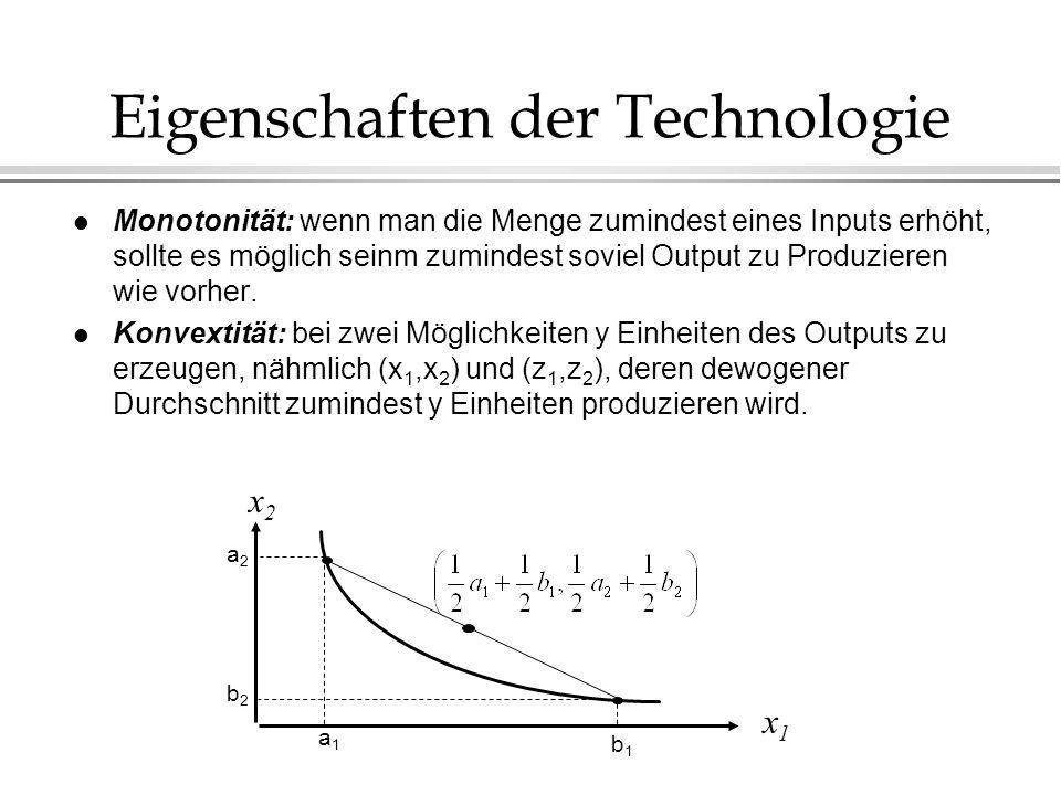 Eigenschaften der Technologie l Monotonität: wenn man die Menge zumindest eines Inputs erhöht, sollte es möglich seinm zumindest soviel Output zu Prod