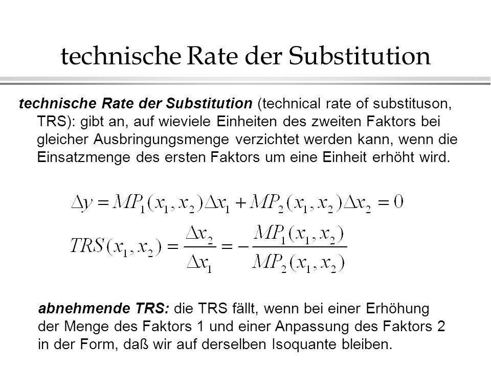 technische Rate der Substitution technische Rate der Substitution (technical rate of substituson, TRS): gibt an, auf wieviele Einheiten des zweiten Fa