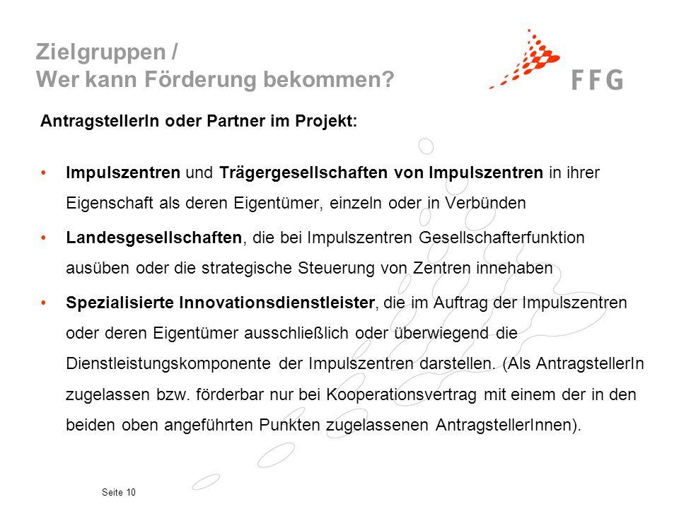 Seite 10 Zielgruppen / Wer kann Förderung bekommen? AntragstellerIn oder Partner im Projekt: Impulszentren und Trägergesellschaften von Impulszentren