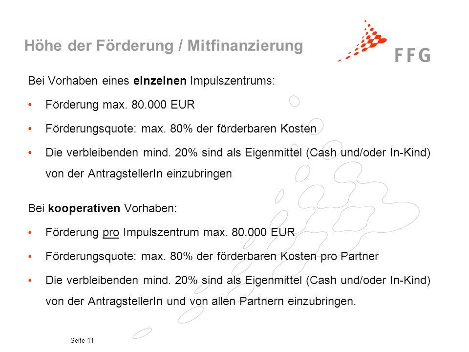 Seite 11 Höhe der Förderung / Mitfinanzierung Bei Vorhaben eines einzelnen Impulszentrums: Förderung max. 80.000 EUR Förderungsquote: max. 80% der för